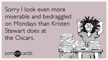 kristen-stewart-tired-oscars-monday-work-movies-ecards-someecards