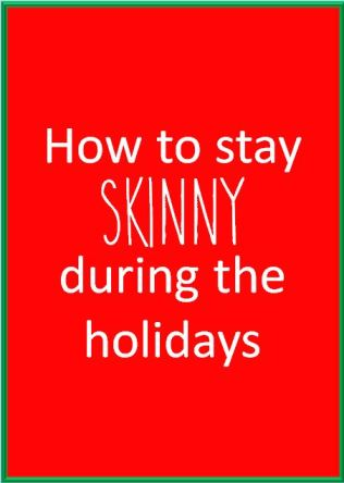 How to stay thin during the holidays
